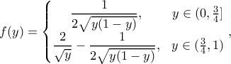 f(y)=\left\{\begin{matrix} \dfrac{1}{2\sqrt{y(1-y)}}, &y\in(0,\frac{3}{4}] \\ \dfrac{2}{\sqrt{y}}-\dfrac{1}{2\sqrt{y(1-y)}}, &y\in(\frac{3}{4},1) \end{matrix}\right.,