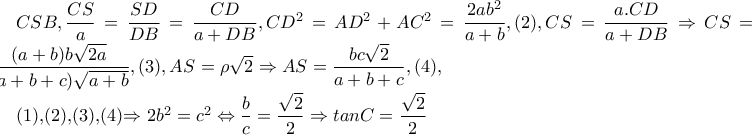 CSB,\dfrac{CS}{a}=\dfrac{SD}{DB}=\dfrac{CD}{a+DB}, CD^{2}=AD^{2}+AC^{2}=\dfrac{2ab^{2}}{a+b},(2), CS=\dfrac{a.CD}{a+DB}\Rightarrow CS=\dfrac{(a+b)b\sqrt{2a}}{(a+b+c)\sqrt{a+b}},(3), AS=\rho \sqrt{2}\Rightarrow AS=\dfrac{bc\sqrt{2}}{a+b+c},(4),   (1),(2),(3),(4)\Rightarrow 2b^{2}=c^{2}\Leftrightarrow \dfrac{b}{c}=\dfrac{\sqrt{2}}{2}\Rightarrow tanC=\dfrac{\sqrt{2}}{2}